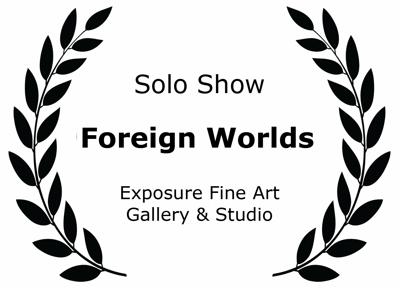 Solo Show Foreign Worlds Exposure Fine Art Gallery & Studio